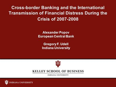 Cross-border Banking and the International Transmission of Financial Distress During the Crisis of 2007-2008 Alexander Popov European Central Bank Gregory.