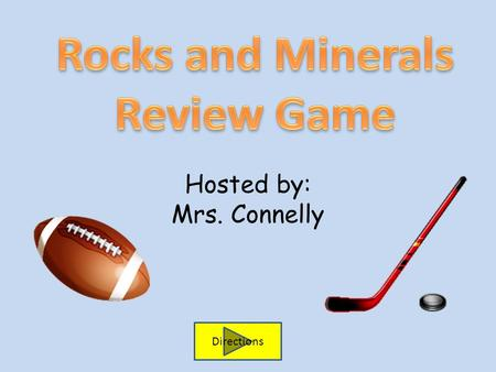 Hosted by: Mrs. Connelly Directions. How to play… Go to Question 1 1.Start with Question 1. 2. Read the question. 3. Choose the best answer. If you are.