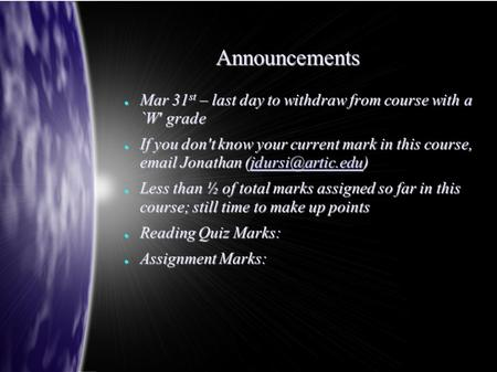 Announcements ● Mar 31 st – last day to withdraw from course with a `W grade ● If you dont know your current mark <strong>in</strong> this course, Jonathan