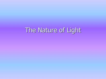 The Nature of Light. Let's Review… What are some of the differences between sound waves and light waves? What are some of the differences between sound.