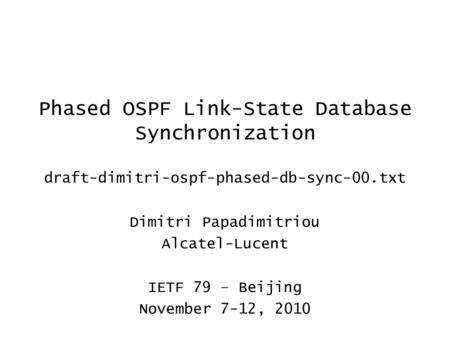 Phased OSPF Link-State Database Synchronization draft-dimitri-ospf-phased-db-sync-00.txt Dimitri Papadimitriou Alcatel-Lucent IETF 79 – Beijing November.