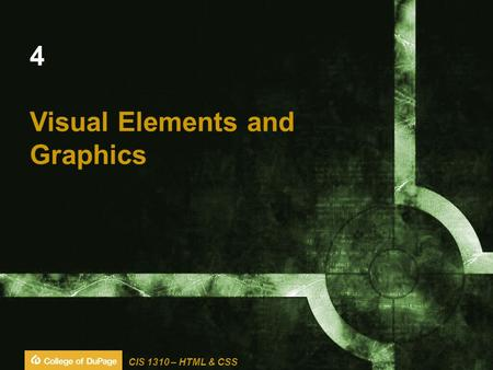 CIS 1310 – HTML & CSS 4 Visual Elements and Graphics.