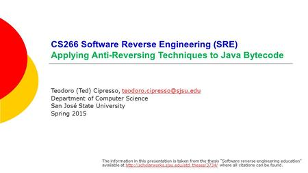 CS266 Software Reverse Engineering (SRE) Applying Anti-Reversing Techniques to Java Bytecode Teodoro (Ted) Cipresso,