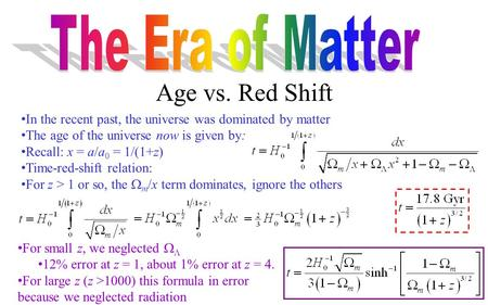 Age vs. Red Shift In the recent past, the universe was dominated by matter The age of the universe now is given by: Recall: x = a/a 0 = 1/(1+z) Time-red-shift.