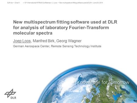 New multispectrum fitting software used at DLR for analysis of laboratory Fourier-Transform molecular spectra Joep Loos, Manfred Birk, Georg Wagner German.