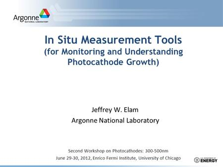 In Situ Measurement Tools (for Monitoring and Understanding Photocathode Growth) Second Workshop on Photocathodes: 300-500nm June 29-30, 2012, Enrico Fermi.