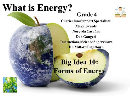 Grade 4 Curriculum Support Specialists: Mary Tweedy Noreyda Casañas Dan Gangeri Instructional Science Supervisor: Dr. Millard Lightburn What is Energy?