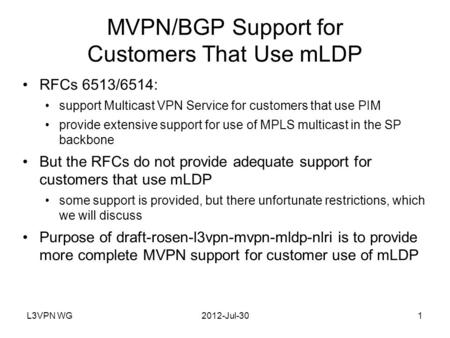 L3VPN WG2012-Jul-301 MVPN/BGP Support for Customers That Use mLDP RFCs 6513/6514: support Multicast VPN Service for customers that use PIM provide extensive.