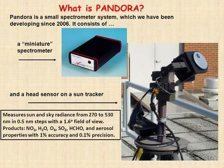 And a head sensor on a sun tracker What is PANDORA? Pandora is a small spectrometer system, which we have been developing since 2006. It consists of …