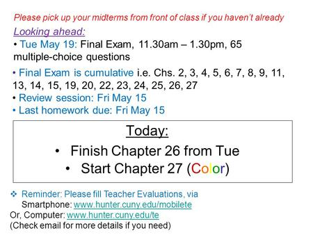 Today: Finish Chapter 26 from Tue Start Chapter 27 (Color) Final Exam is cumulative i.e. Chs. 2, 3, 4, 5, 6, 7, 8, 9, 11, 13, 14, 15, 19, 20, 22, 23, 24,