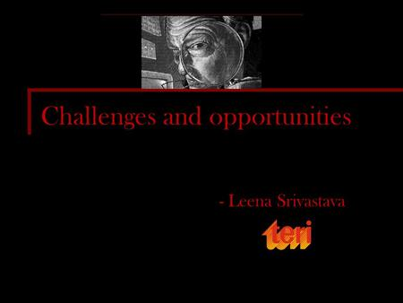 Challenges and opportunities - Leena Srivastava. Need to Recognise… Reality – Goal defined by Secretary General and not by countries – However, there.