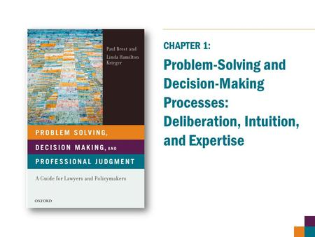 Problem-Solving and Decision-Making Processes: Deliberation, Intuition, and Expertise CHAPTER 1: