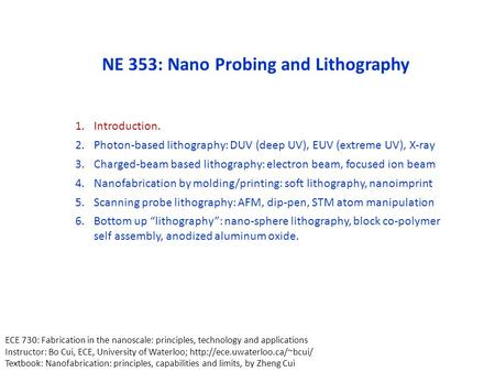 NE 353: Nano Probing and Lithography 1.Introduction. 2.Photon-based lithography: DUV (deep UV), EUV (extreme UV), X-ray 3.Charged-beam based lithography: