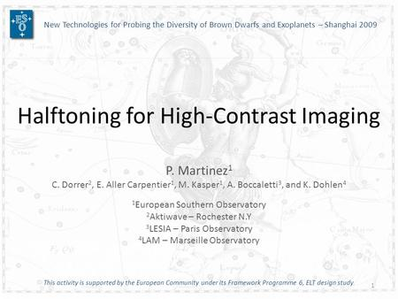 Halftoning for High-Contrast Imaging P. Martinez 1 C. Dorrer 2, E. Aller Carpentier 1, M. Kasper 1, A. Boccaletti 3, and K. Dohlen 4 1 European Southern.