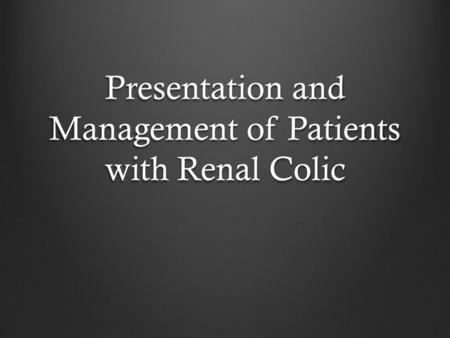 Presentation and Management of Patients with Renal Colic