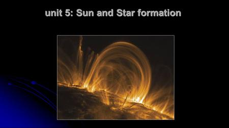 Unit 5: Sun and Star formation. General Properties Average star Absolute visual magnitude = 4.83 (magnitude if it were at a distance of 32.6 light years)