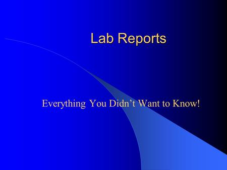 Lab Reports Everything You Didn't Want to Know! Components of a Lab Report Title Purpose Procedure Safety Data Calculations Conclusion.