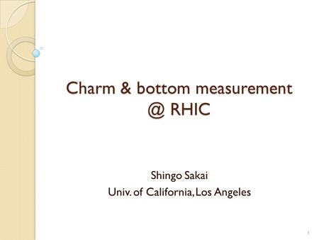 Charm & bottom RHIC Shingo Sakai Univ. of California, Los Angeles 1.
