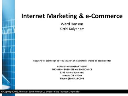 © Copyright 2006, Thomson South-Western, a division of the Thomson Corporation Internet Marketing & e-Commerce Ward Hanson Kirthi Kalyanam Requests for.