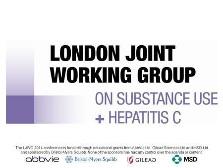 The LJWG 2014 conference is funded through educational grants from AbbVie Ltd, Gilead Sciences Ltd and MSD Ltd and sponsored by Bristol-Myers Squibb. None.