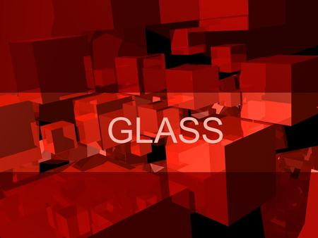 GLASS. Glass Definition Preparation Composition Variety Uses.