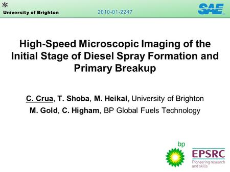High-Speed Microscopic Imaging of the Initial Stage of Diesel Spray Formation and Primary Breakup C. Crua, T. Shoba, M. Heikal, University of Brighton.