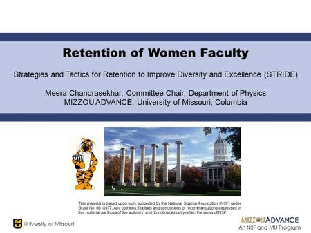 University of Missouri An NSF and MU Program Retention of Women Faculty Strategies and Tactics for Retention to Improve Diversity and Excellence (STRIDE)
