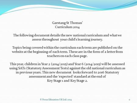 © Focus Education UK Ltd. 20140 Garstang St Thomas' Curriculum 2014 The following document details the new national curriculum and what we assess throughout.