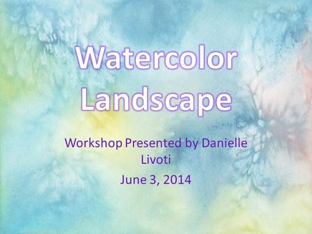 Workshop Presented by Danielle Livoti June 3, 2014.