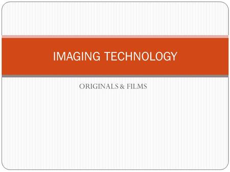 ORIGINALS & FILMS IMAGING TECHNOLOGY. ORIGINALS 2  The originals can be classified into three major groups:  Line originals  Tone originals  Color.