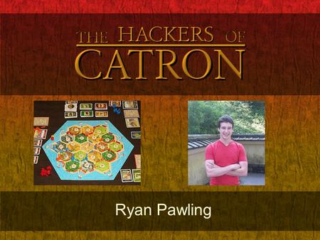 Ryan Pawling. Abstract What is Hackers of Catron? o Electronic Settlers of Catan® board. Settlers of Catan is a resource gathering and trading board.