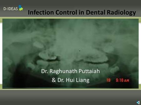 Infection Control in Dental Radiology Dr. Raghunath Puttaiah & Dr. Hui Liang.