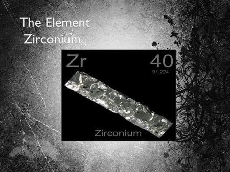 The Element Zirconium.