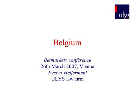 Belgium Betmarkets conference 26th March 2007, Vienna Evelyn Heffermehl ULYS law firm.