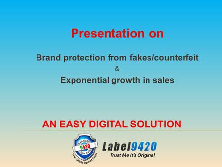 Presentation on Brand protection from fakes/counterfeit & Exponential growth in sales AN EASY DIGITAL SOLUTION.