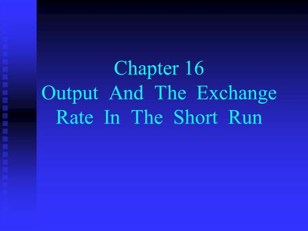 Chapter 16 Output And The Exchange Rate In The Short Run.