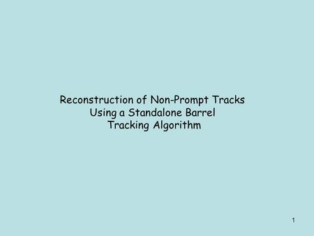 1 Reconstruction of Non-Prompt Tracks Using a Standalone Barrel Tracking Algorithm.