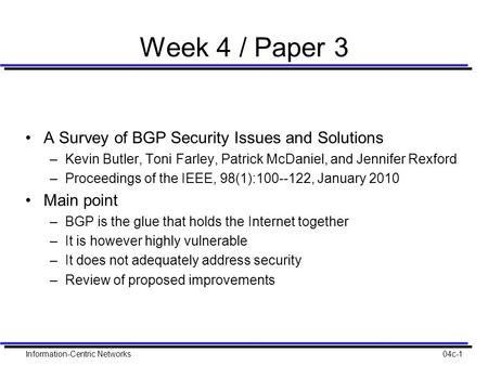 Information-Centric Networks04c-1 Week 4 / Paper 3 A Survey of BGP Security Issues and Solutions –Kevin Butler, Toni Farley, Patrick McDaniel, and Jennifer.