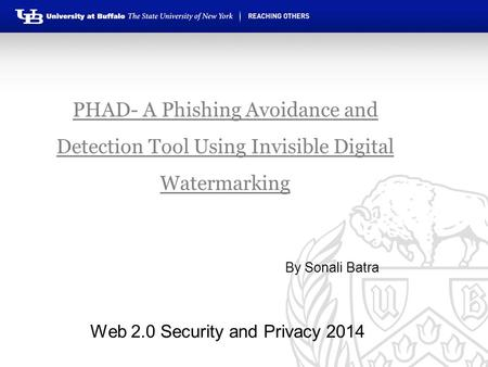 PHAD- A Phishing Avoidance and Detection Tool Using Invisible Digital Watermarking By Sonali Batra Web 2.0 Security and Privacy 2014.