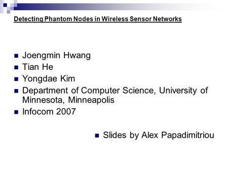 Detecting Phantom Nodes in Wireless Sensor Networks Joengmin Hwang Tian He Yongdae Kim Department of Computer Science, University of Minnesota, Minneapolis.