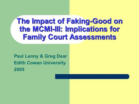 The Impact of Faking-Good on the MCMI-III: Implications for Family Court Assessments Paul Lenny & Greg Dear Edith Cowan University 2005.