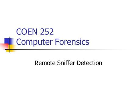 COEN 252 Computer Forensics Remote Sniffer Detection.