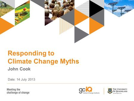 Responding to Climate Change Myths John Cook Date: 14 July 2013.
