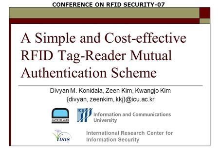 A Simple and Cost-effective RFID Tag-Reader Mutual Authentication Scheme Divyan M. Konidala, Zeen Kim, Kwangjo Kim {divyan, zeenkim, International.