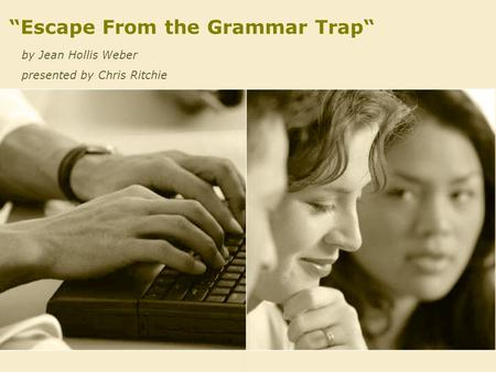 """Escape From the Grammar Trap"" by Jean Hollis Weber presented by Chris Ritchie."