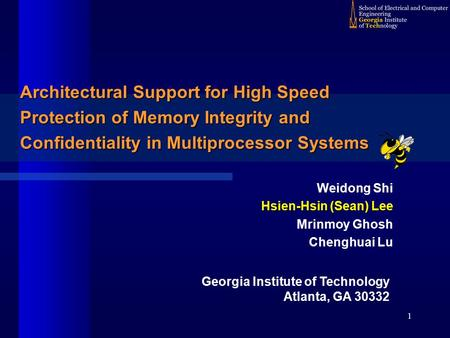1 Architectural Support for High Speed Protection of Memory Integrity and Confidentiality in Multiprocessor Systems Georgia Institute of Technology Atlanta,