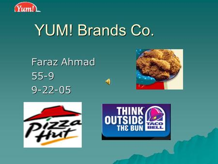 YUM! Brands Co. Faraz Ahmad 55-99-22-05 Faraz Ahmad 55-9 YUM! Brand Facts: SSSSector: Services. IIIIndustry: Restaurants. OOOOwns: Pizza.