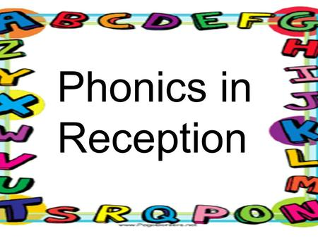 Phonics in Reception. At Bickley, all children in Reception take part in daily phonics sessions which last for between 10 and 15 minutes. These sessions.