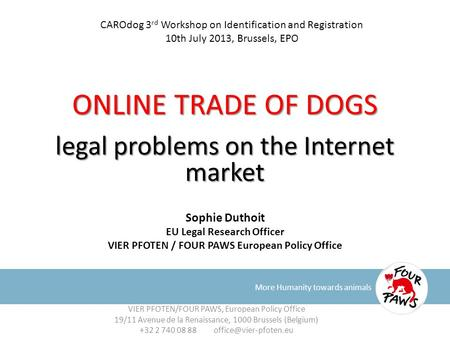 ONLINE TRADE OF DOGS legal problems on the Internet market More Humanity towards animals Sophie Duthoit EU Legal Research Officer VIER PFOTEN / FOUR PAWS.