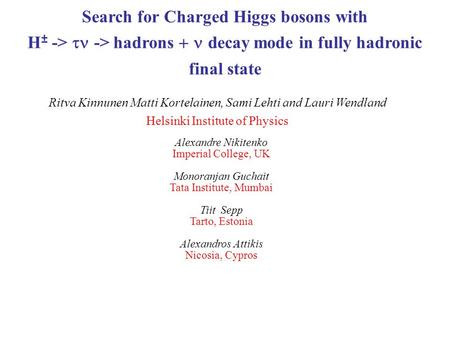 Search for Charged Higgs bosons with H ± ->  -> hadrons  decay mode in fully hadronic final state Ritva Kinnunen Matti Kortelainen, Sami Lehti and.